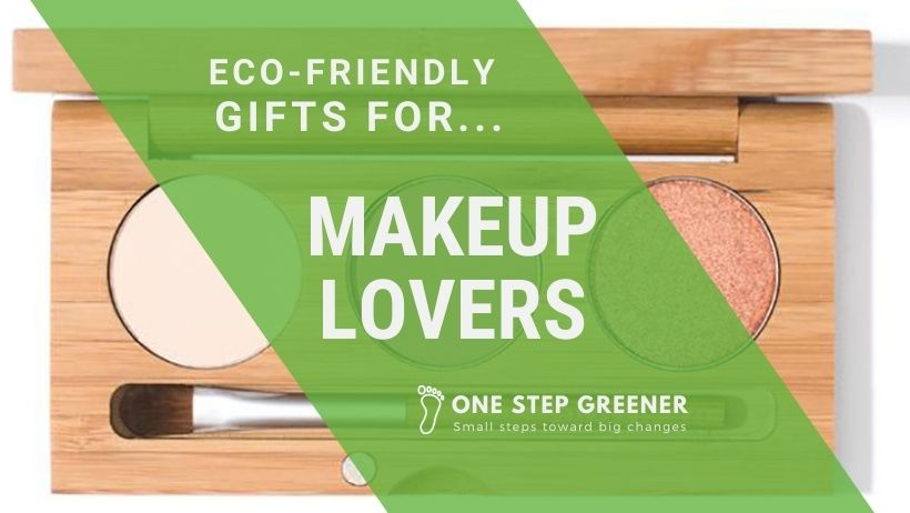 Eco-Friendly Gifts for Makeup Lovers